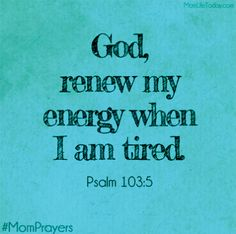 Scripture from the bible: God renew my energy when i am tired. Quotes To Live By, Me Quotes, Quotes For Family, Tired Mom Quotes, Mom Prayers, Bible Scriptures, Word Of God, Christian Quotes, Wise Words