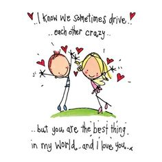 """""""I know we sometimes drive each other crazy..but you are the best thing in my world..and I love you"""" Tiny Card"""