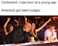 Contestant: I was born at a young age America's got talent judges: - iFunny :) All Meme, Crazy Funny Memes, Really Funny Memes, Stupid Memes, Funny Relatable Memes, Haha Funny, Funny Posts, Dankest Memes, Hilarious