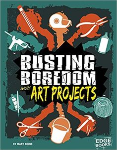 Busting Boredom with Art Projects (Boredom Busters): Mary Boone: 9781515747048: Amazon.com: Books