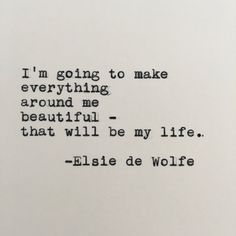 Elsie de Wolfe Life Quote Typed on Typewriter - White Cardstock Elsie De Wolfe, Mad Quotes, Poetry Quotes, Words Quotes, Love Quotes, Sayings, Beautiful Life Quotes, Qoutes, Humour Quotes