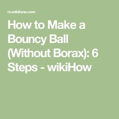 How to Make a Bouncy Ball (Without Borax): 6 Steps - wikiHow
