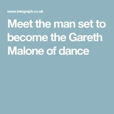 Meet the man set to become the Gareth Malone of dance