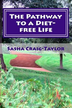 The Pathway to a Diet-free Life: Nine Steps to a Fitter Future: Amazon.co.uk: Sasha Craig-Taylor: 9781482064087: Books