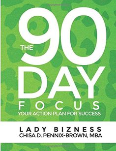 The 90 Day Focus: Your Action Plan for Success by Chisa D. Pennix-Brown MBA http://www.amazon.com/dp/0996969802/ref=cm_sw_r_pi_dp_qNVcxb1EKBS46