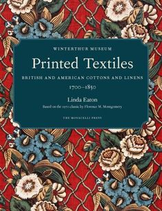 Printed Textiles: British and American Cottons and Linens 1700-1850 - Winterthur Museum, Garden and Library