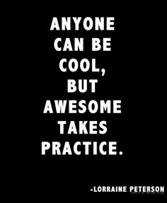 Being awesome.