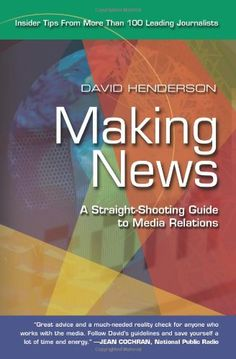Bestseller Books Online Making News: A Straight-Shooting Guide to Media Relations David Henderson $11.63  - http://www.ebooknetworking.net/books_detail-158348468X.html