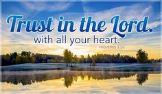Proverbs 3:5a Trust in the Lord with all your heart