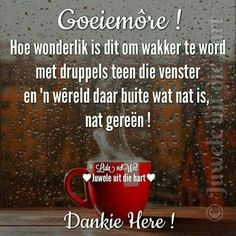 Amen dankie Here. Good Morning Greetings, Good Morning Wishes, Lekker Dag, Afrikaanse Quotes, I Love Rain, Goeie More, Morning Inspirational Quotes, Jesus Is Lord, Cute Quotes