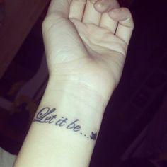 My Let It Be wrist tattoo -