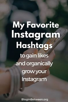 My Favorite Instagram Hashtags to gain likes and organically grow your Instagram.