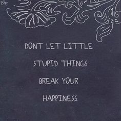 remember this, daily quotes, stupid thing, thing break, thought, inspir, happiness quotes, motivational posters, teen quotes
