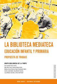 La Biblioteca mediateca. Educación Infantil y Primaria. Propuesta de trabajo
