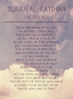 Al-Fatihah ***This is repeated in all five daily prayers. Very similar to The Lord's Prayer. :)