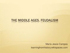 The Middle Ages. Feudalism by María Jesús Campos Fernández via slideshare