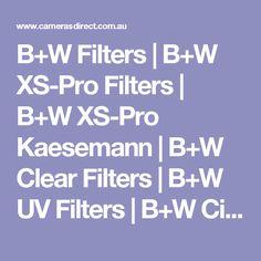 B+W Filters   B+W XS-Pro Filters   B+W XS-Pro Kaesemann   B+W Clear Filters   B+W UV Filters   B+W Circular Polarising Filters   Cameras Direct Australia