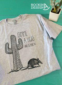 Gimme A Hug and I'll Poke Ya / saguaro cactus by RockinAdesign graphic tee, western, Rockin A Design, tee, t shirt, Texas, hug, cactus, saguaro, armadillo, funny
