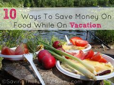 10 Ways To Save Money On Food While On Vacation | http://savingthefamilymoney.com/saving-money-on-food-while-on-vacation/