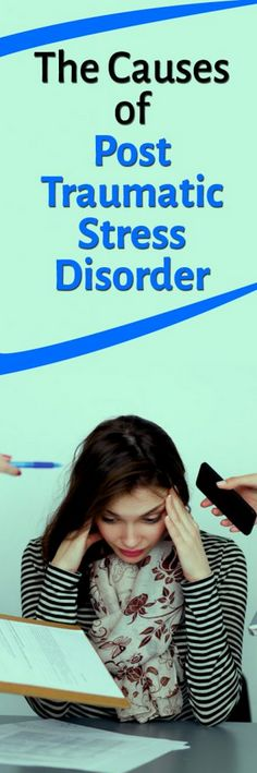 The Causes of Post Traumatic Stress Disorder