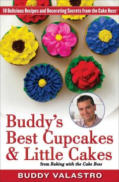 """Buddy's Best Cupcakes & Little Cakes (from Baking with the Cake Boss): 10 Delicious Recipes & Decorating Secrets"" — the Cake Boss by:  Buddy Valastro, Jr.      —@ BarnesAndNoble.com !   *Basic Chocolate Cake — Recipe! *Basic Vanilla Coke — Recipe! & more … Decorating TIPS too!"