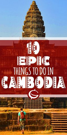 Top 10 things to do in Cambodia. Inspiration for budget backpackers and Adventure travellers. Top tips and ideas | Globemad Blog: