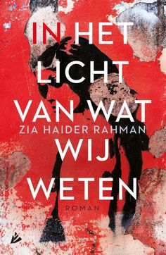 In het licht van wat wij weten by Zia Haider Rahman - Books Search Engine Internet, Film, Search Engine, My Books, Roman, Novels, Reading, September, 28 April