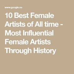 10 Best Female Artists of All time - Most Influential Female Artists Through History