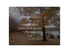 change today by seeing your uninvited guest - the past - out #livegreattoday #selfgrowth #selfhelp #quotes #inspiration #motivation #growth #life