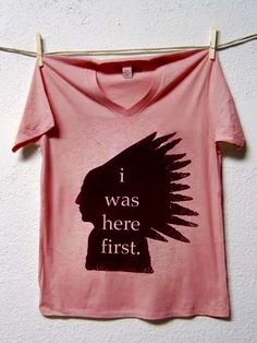 Native pride - I was here first.