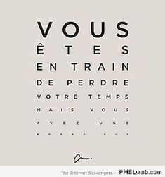 you're wasting your time but you have a good view The Words, Cool Words, French Words, French Quotes, Quote Citation, Humor Grafico, Words Quotes, Sayings, Quote Of The Day