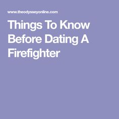 Things To Know Before Dating A Firefighter