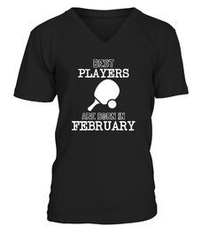 # Best Ping Pong Players Born In February .  Best Ping Pong players are born in February.Limited Edition Tee available in different colors and styles, choose your favorite one from the available products menù.Grab Yours Now!Order 2 or more to save on shipping cost.