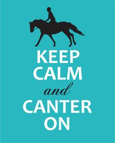 Keep Calm and Canter by DanaMarieDesign on Etsy....would be great for Lexi!