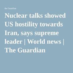 Nuclear talks showed US hostility towards Iran, says supreme leader | World news | The Guardian