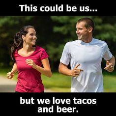 But we love tacos and beer