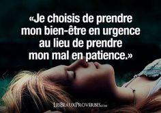 «Je choisis de prendre mon bien-être en urgence au lieu de prendre mon mal en patience.» - Les Beaux Proverbes – Proverbes, citations et pensées positives