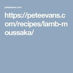 https://peteevans.com/recipes/lamb-moussaka/