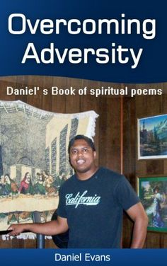 Overcoming adversity: Daniel's Book of Spiritual poems! by Daniel E. Evans, http://www.amazon.com/dp/B00I200OVU/ref=cm_sw_r_pi_dp_FV7Etb1W1JBW1