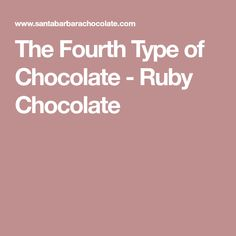 The Fourth Type of Chocolate - Ruby Chocolate