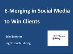 E-merging in social media to win clients by Erin Brenner via slideshare