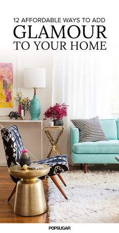 12 Affordable Ways to Add Glamour to Your Home popsugar.com