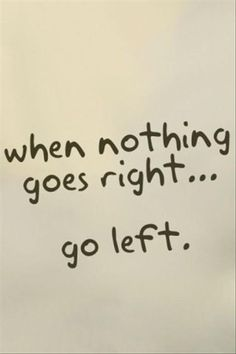funny quotes, when nothing goes right, go left