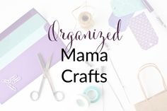 All things crafting, as created by The Organized Mama!