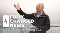 Clean Cities & Flying Cars | Fully Charged