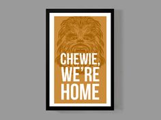 Star Wars Custom Poster - Chewie we're home - Han Solo - Chewbacca Home decor from a galaxy far far away - Quote