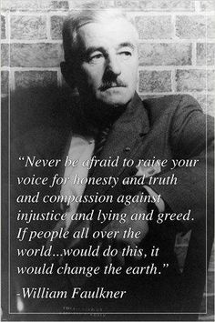 I think this should be sent all those in the government. Magnificant words to live by. Wisdom Quotes, Quotes To Live By, Me Quotes, Motivational Quotes, Inspirational Quotes, Star Quotes, Queen Quotes, William Faulkner, Understanding Anxiety