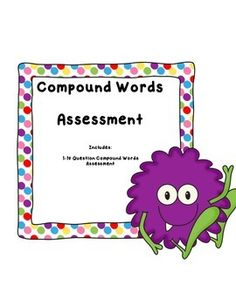 COMPOUND WORDS ASSESSMENT10 Question assessment on compound words2 to a page to conserve paper!