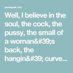 I Believe In The Soul The Cock The Pussy