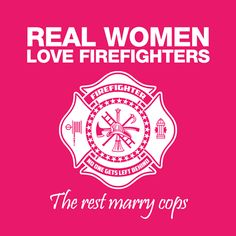 Real women love firefighters <3
